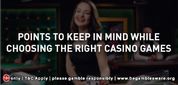 Points to keep in mind while choosing the right casino games
