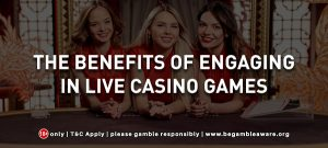 The benefits of engaging in live casino games